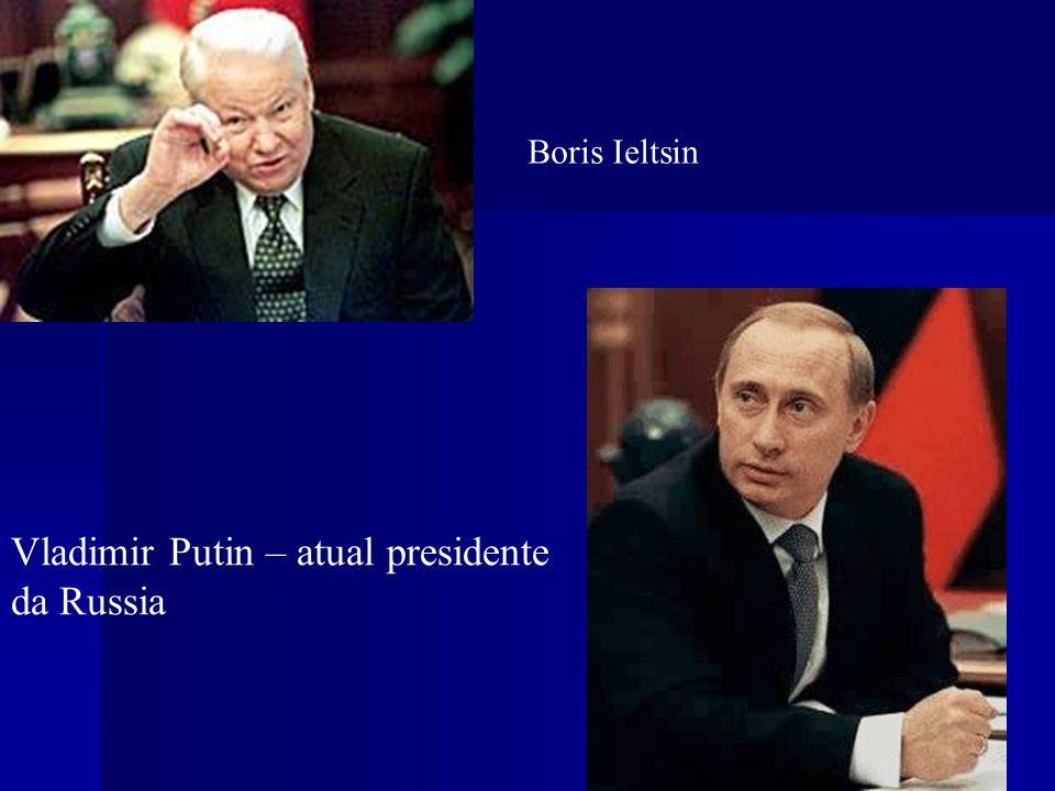 Boris Ieltsin Vladimir Putin – atual presidente da Russia