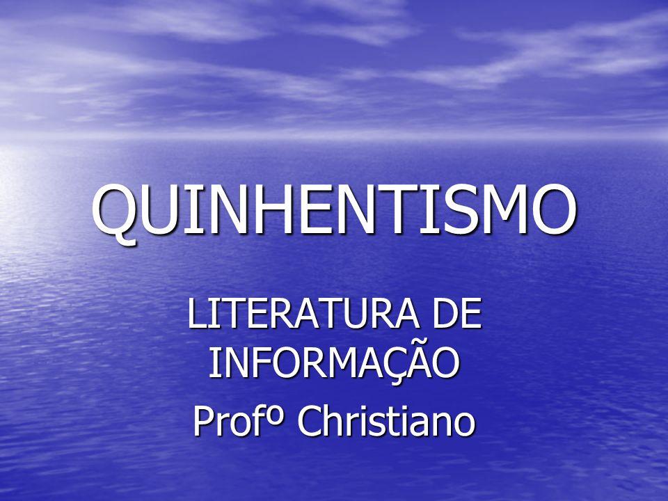 QUINHENTISMO LITERATURA DE INFORMAÇÃO Profº Christiano