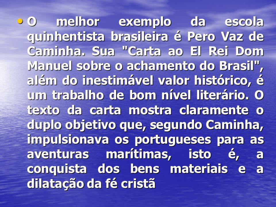 • O melhor exemplo da escola quinhentista brasileira é Pero Vaz de Caminha. Sua