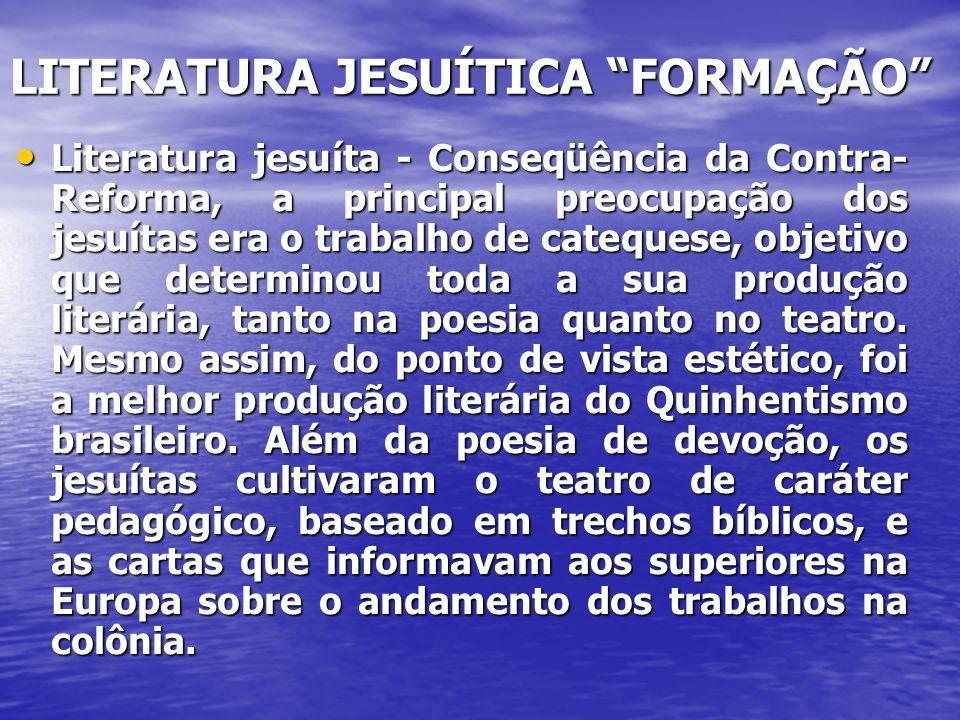 """LITERATURA JESUÍTICA """"FORMAÇÃO"""" • Literatura jesuíta - Conseqüência da Contra- Reforma, a principal preocupação dos jesuítas era o trabalho de cateque"""