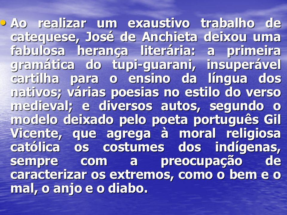 • Ao realizar um exaustivo trabalho de catequese, José de Anchieta deixou uma fabulosa herança literária: a primeira gramática do tupi-guarani, insupe