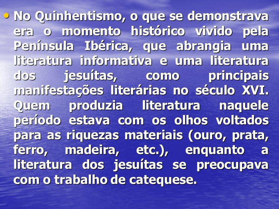 • No Quinhentismo, o que se demonstrava era o momento histórico vivido pela Península Ibérica, que abrangia uma literatura informativa e uma literatur
