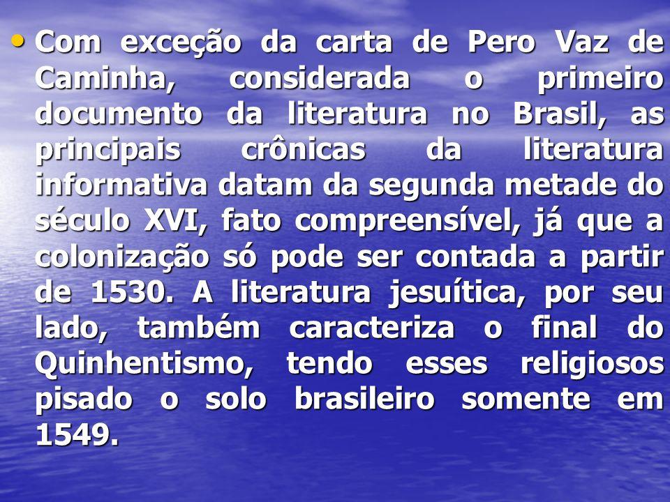 Principais cronistas da literatura jesuítica : relata a chegada da primeira missão jesuítica ao Brasil (1549) marco da literatura jesuítica no Brasil.