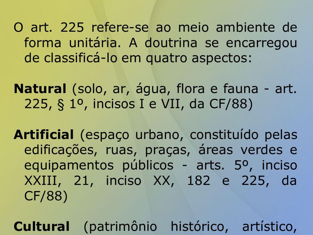 O art.225 refere-se ao meio ambiente de forma unitária.