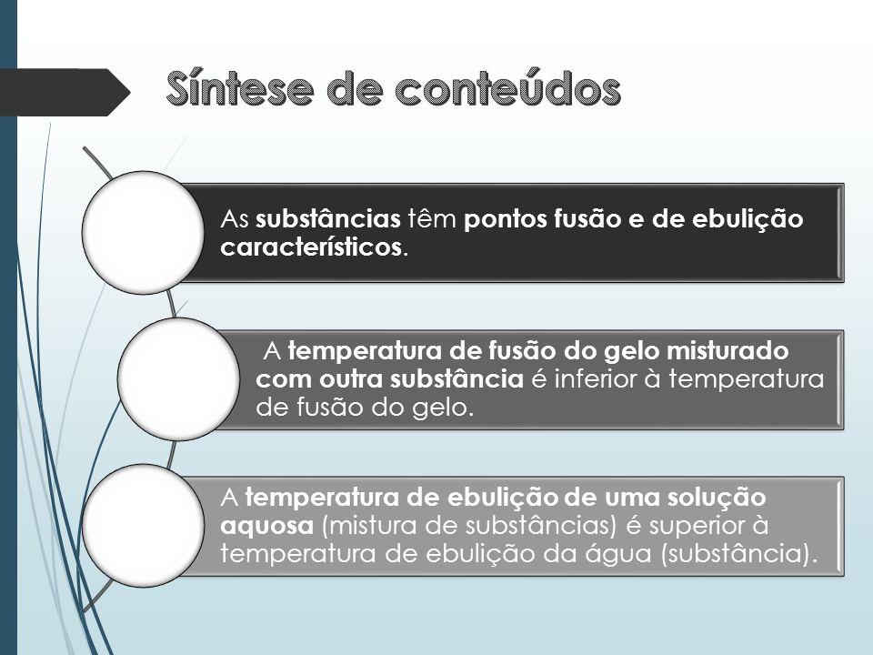 As substâncias têm pontos fusão e de ebulição característicos. A temperatura de fusão do gelo misturado com outra substância é inferior à temperatura