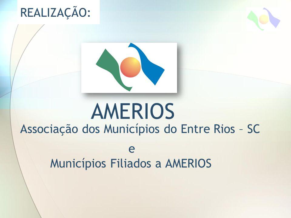 REALIZAÇÃO: Associação dos Municípios do Entre Rios – SC AMERIOS e Municípios Filiados a AMERIOS