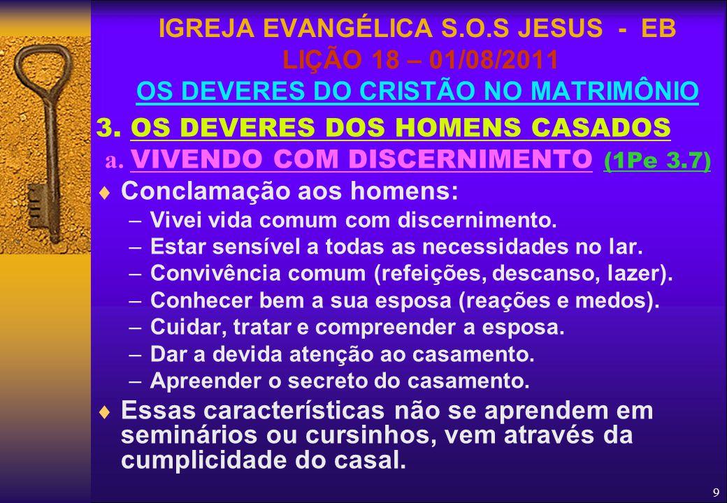 9 3. OS DEVERES DOS HOMENS CASADOS a. VIVENDO COM DISCERNIMENTO (1Pe 3.7)  Conclamação aos homens: –Vivei vida comum com discernimento. –Estar sensív