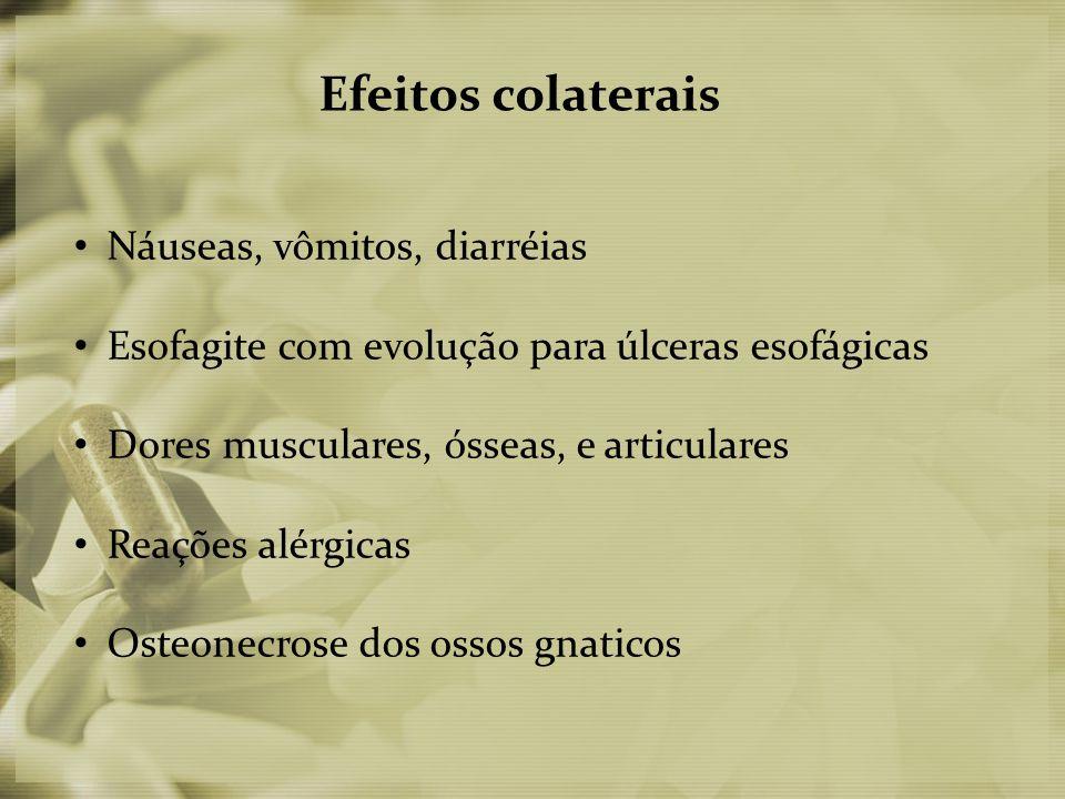 Efeitos colaterais • Náuseas, vômitos, diarréias • Esofagite com evolução para úlceras esofágicas • Dores musculares, ósseas, e articulares • Reações alérgicas • Osteonecrose dos ossos gnaticos