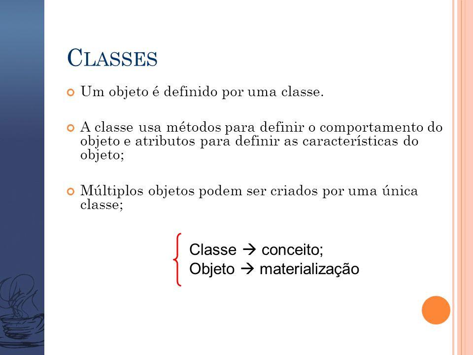 C LASSES Um objeto é definido por uma classe. A classe usa métodos para definir o comportamento do objeto e atributos para definir as características