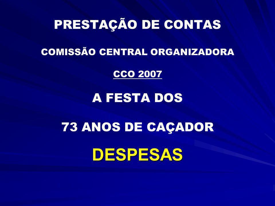 PRESTAÇÃO DE CONTAS COMISSÃO CENTRAL ORGANIZADORA CCO 2007 A FESTA DOS 73 ANOS DE CAÇADOR DESPESAS