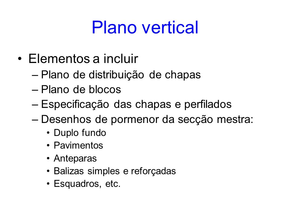 •Elementos a incluir –Plano de distribuição de chapas –Plano de blocos –Especificação das chapas e perfilados –Desenhos de pormenor da secção mestra: