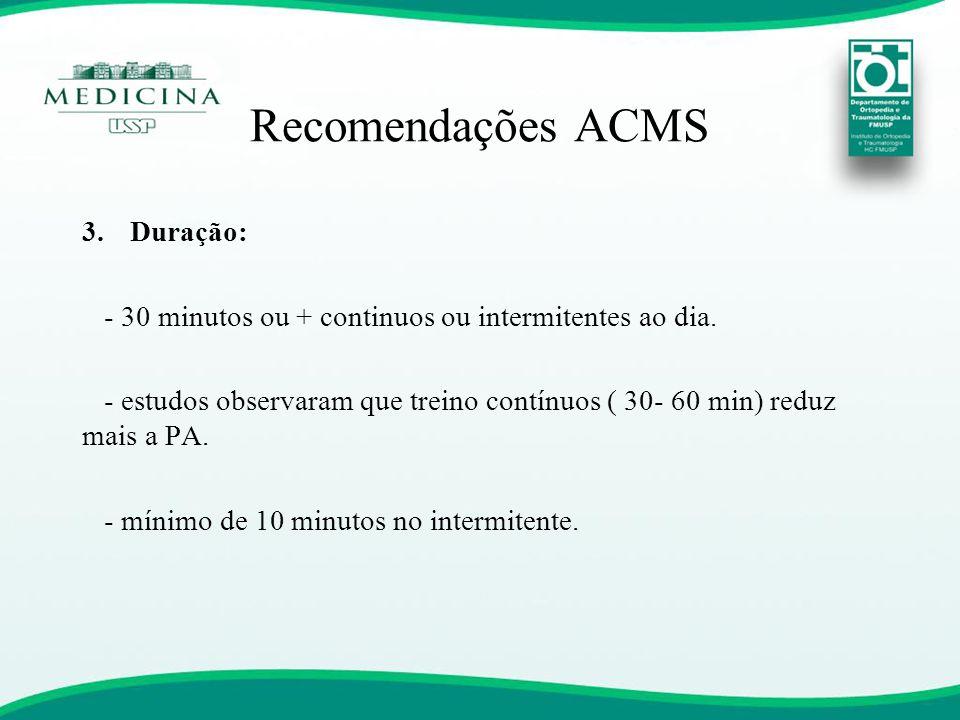 Recomendações ACMS 3.Duração: - 30 minutos ou + continuos ou intermitentes ao dia. - estudos observaram que treino contínuos ( 30- 60 min) reduz mais