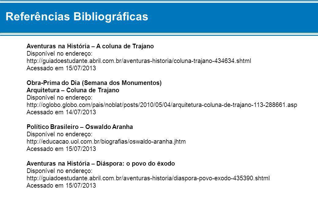 Referências Bibliográficas Aventuras na História – A coluna de Trajano Disponível no endereço: http://guiadoestudante.abril.com.br/aventuras-historia/