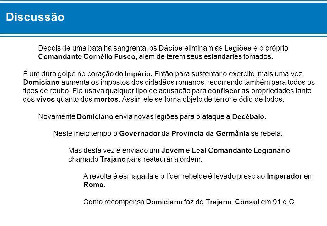 Discussão Não conseguindo deter os Dácios, Domiciano, um líder fraco e covarde, faz um acordo com Decébalo.