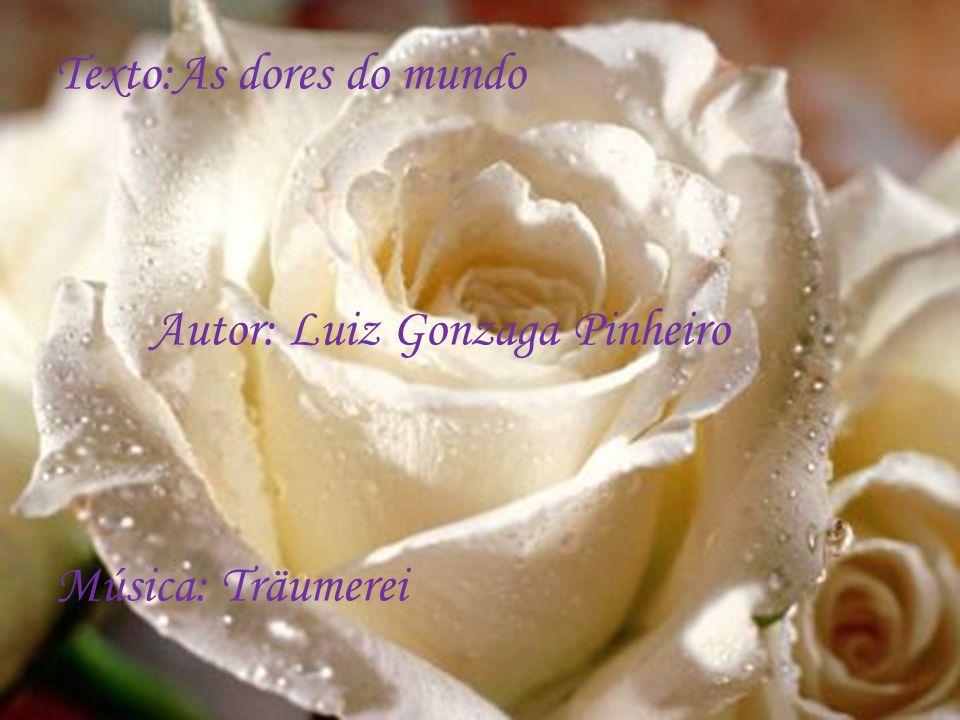 Regressão da memória Texto:As dores do mundo Autor: Luiz Gonzaga Pinheiro Música: Träumerei