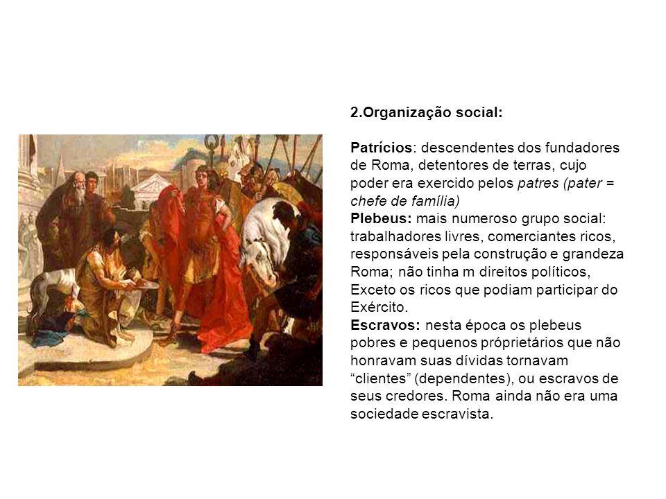 3.Organização política: Monarquia e suas instituições Rei: eleito entre os patres; tinha poder absoluto e vitalício; funções religiosa e jurídica (proclamar a justiça).
