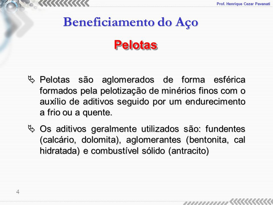 Prof. Henrique Cezar Pavanati Beneficiamento do Aço 4  Pelotas são aglomerados de forma esférica formados pela pelotização de minérios finos com o au