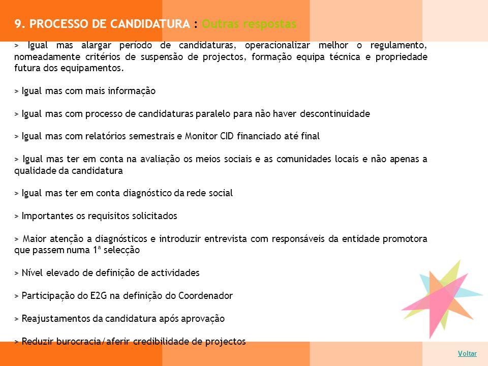 9. PROCESSO DE CANDIDATURA : Outras respostas Voltar > Igual mas alargar período de candidaturas, operacionalizar melhor o regulamento, nomeadamente c