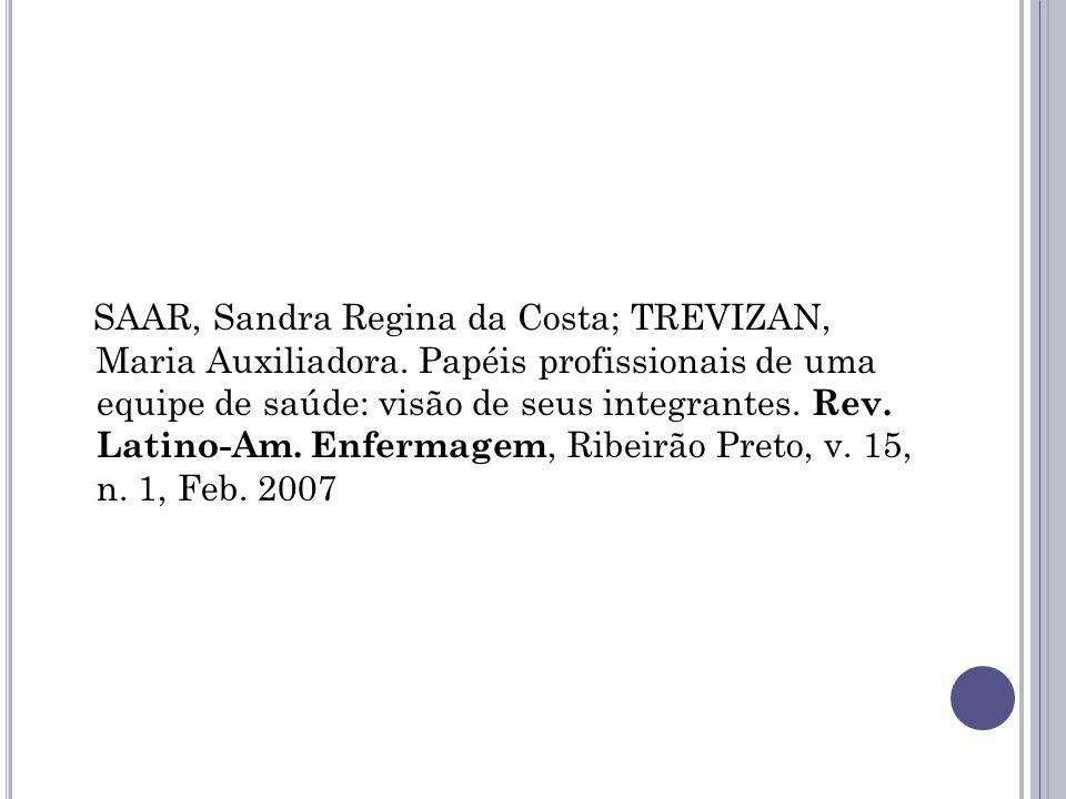 SAAR, Sandra Regina da Costa; TREVIZAN, Maria Auxiliadora. Papéis profissionais de uma equipe de saúde: visão de seus integrantes. Rev. Latino-Am. Enf