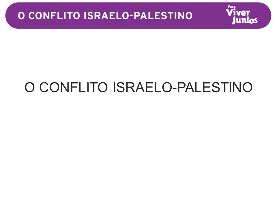 O CONFLITO ISRAELO-PALESTINO