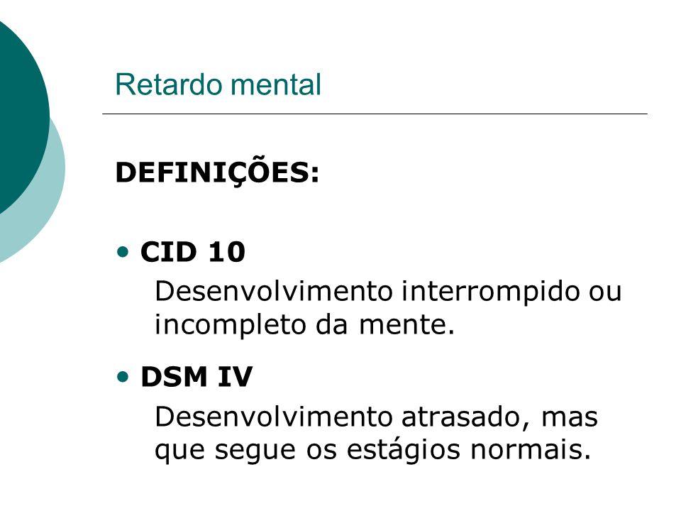 Retardo mental DEFINIÇÕES: • CID 10 Desenvolvimento interrompido ou incompleto da mente.