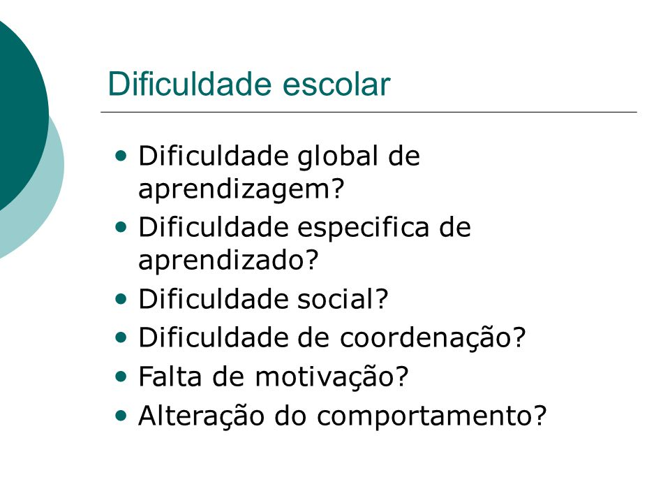 Dificuldade escolar • Dificuldade global de aprendizagem.