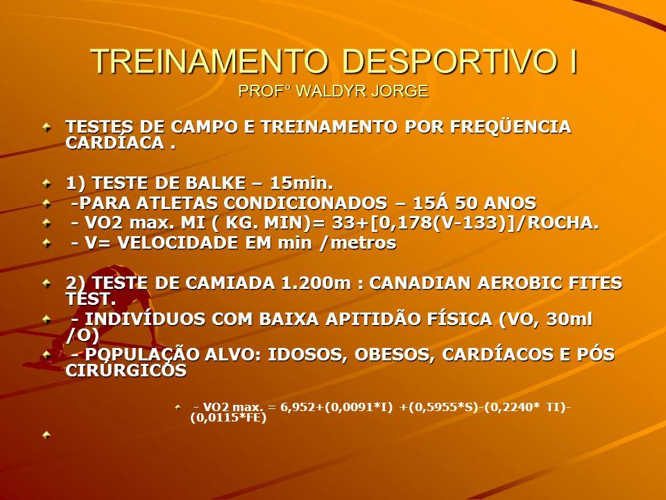 TREINAMENTO DESPORTIVO I PROF° WALDYR JORGE TESTES DE CAMPO E TREINAMENTO POR FREQÜENCIA CARDÍACA.