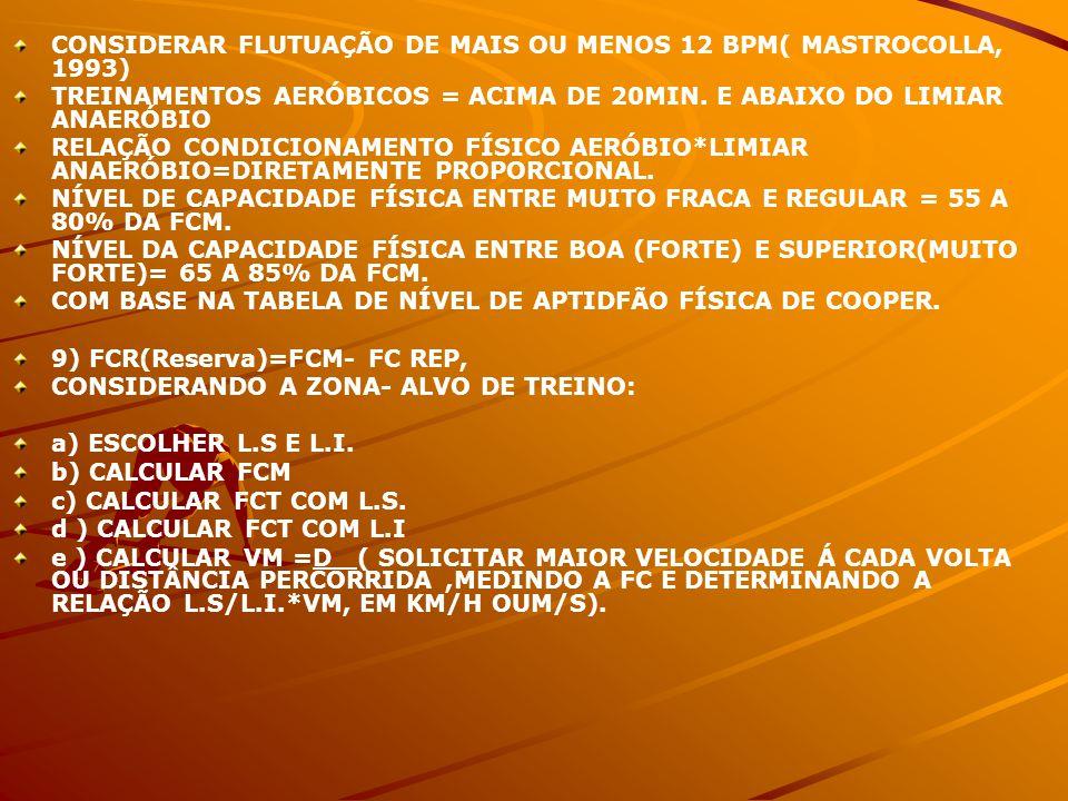 CONSIDERAR FLUTUAÇÃO DE MAIS OU MENOS 12 BPM( MASTROCOLLA, 1993) TREINAMENTOS AERÓBICOS = ACIMA DE 20MIN. E ABAIXO DO LIMIAR ANAERÓBIO RELAÇÃO CONDICI