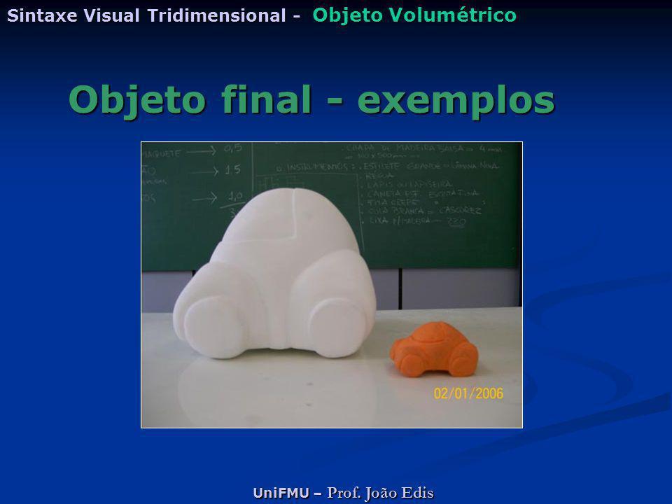 UniFMU – Prof. João Edis Sintaxe Visual Tridimensional - Objeto Volumétrico Objeto final - exemplos