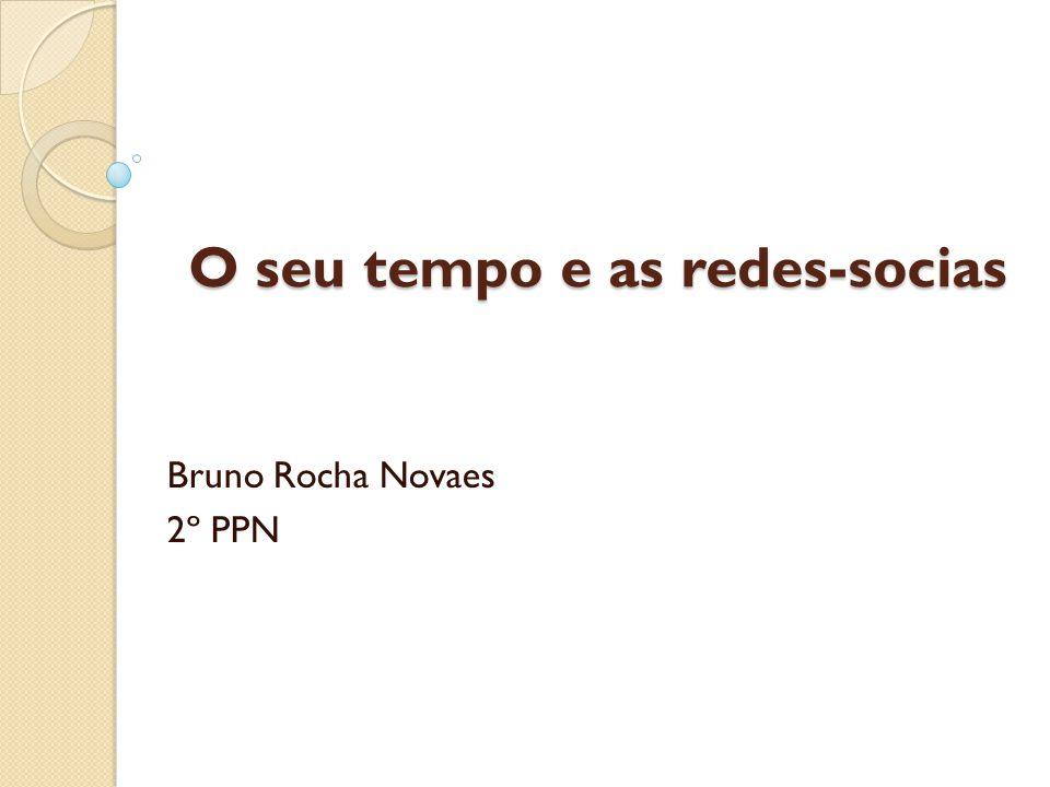 O seu tempo e as redes-socias Bruno Rocha Novaes 2º PPN