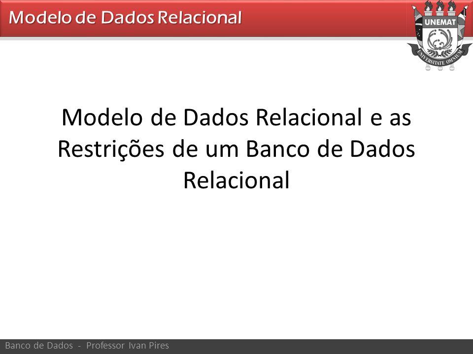 • Conceitos do Modelo Relacional – Representa o banco de dados como uma coleção de relações.