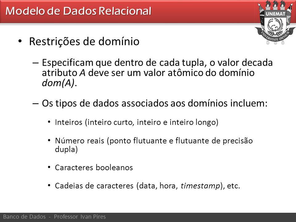 • Restrições de domínio – Especificam que dentro de cada tupla, o valor decada atributo A deve ser um valor atômico do domínio dom(A). – Os tipos de d