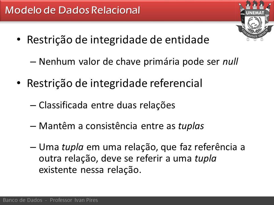 • Restrição de integridade de entidade – Nenhum valor de chave primária pode ser null • Restrição de integridade referencial – Classificada entre duas