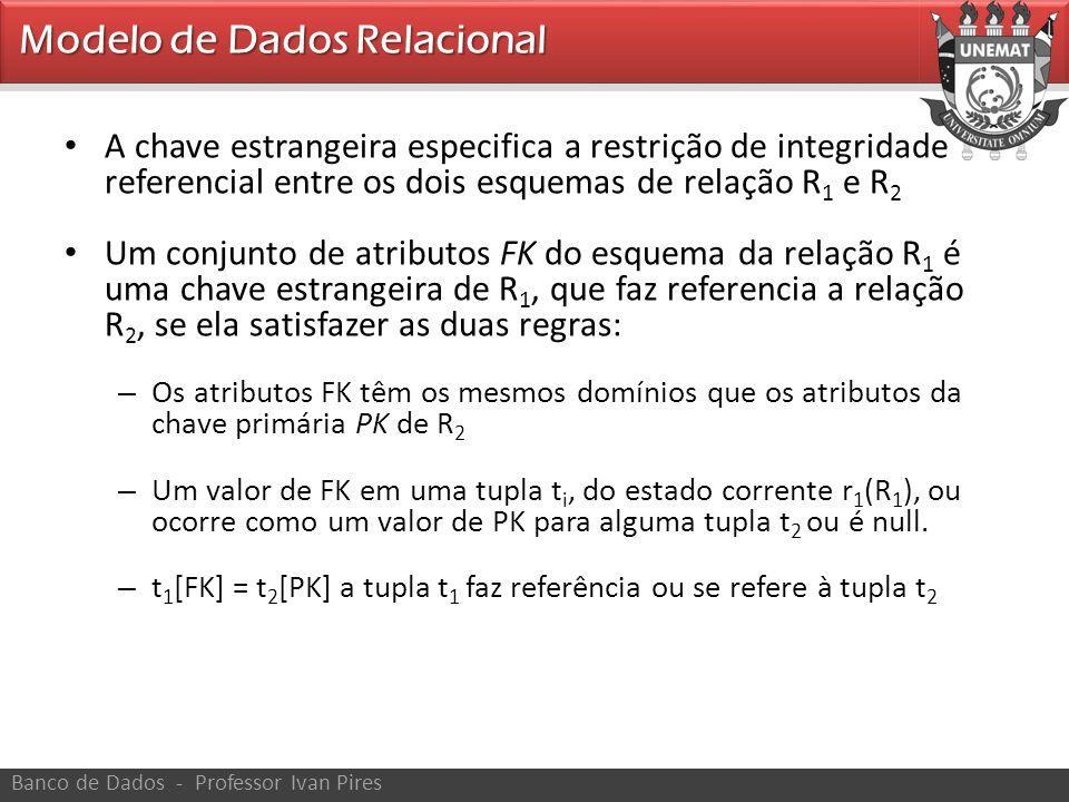 • A chave estrangeira especifica a restrição de integridade referencial entre os dois esquemas de relação R 1 e R 2 • Um conjunto de atributos FK do e