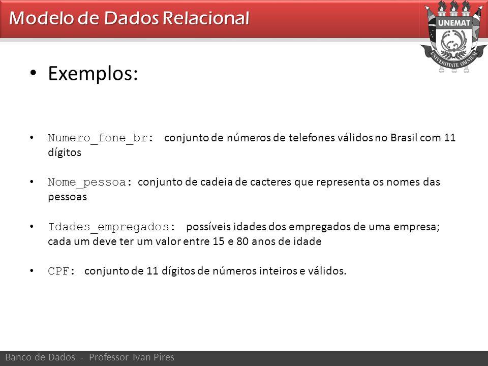 • Exemplos: • Numero_fone_br: conjunto de números de telefones válidos no Brasil com 11 dígitos • Nome_pessoa: conjunto de cadeia de cacteres que repr