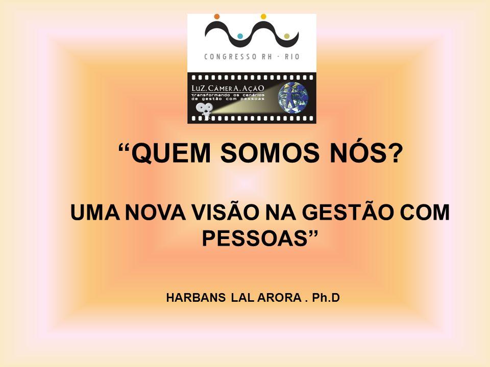 """""""QUEM SOMOS NÓS? UMA NOVA VISÃO NA GESTÃO COM PESSOAS"""" HARBANS LAL ARORA. Ph.D"""