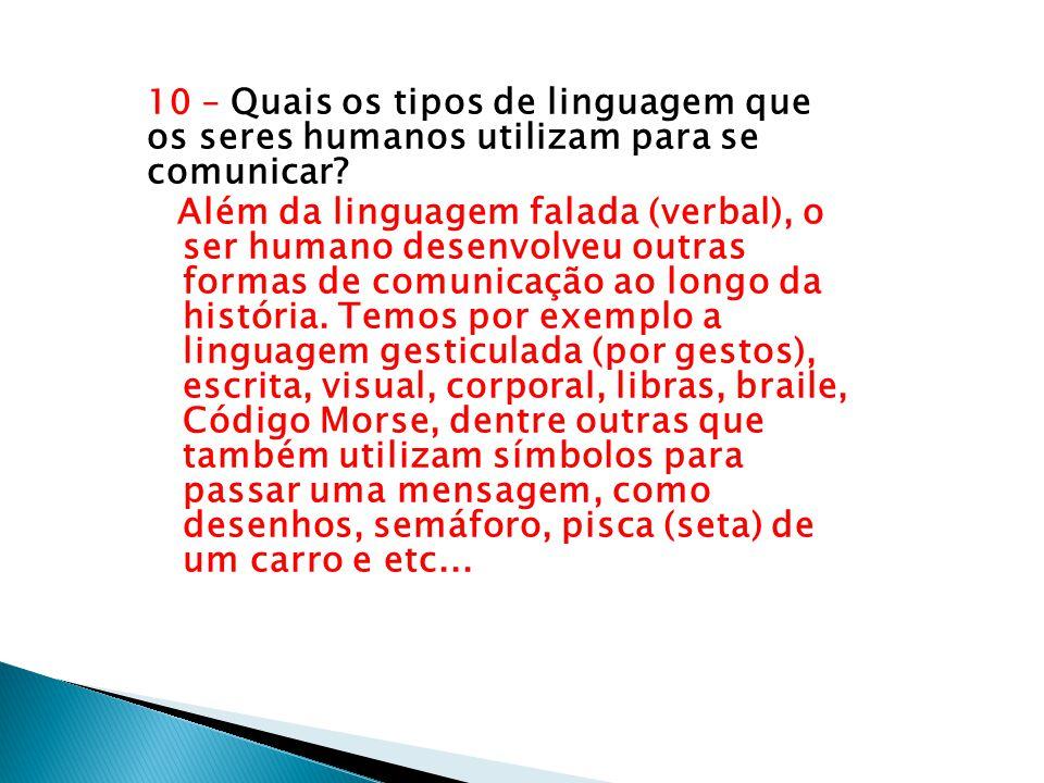 10 – Quais os tipos de linguagem que os seres humanos utilizam para se comunicar? Além da linguagem falada (verbal), o ser humano desenvolveu outras f