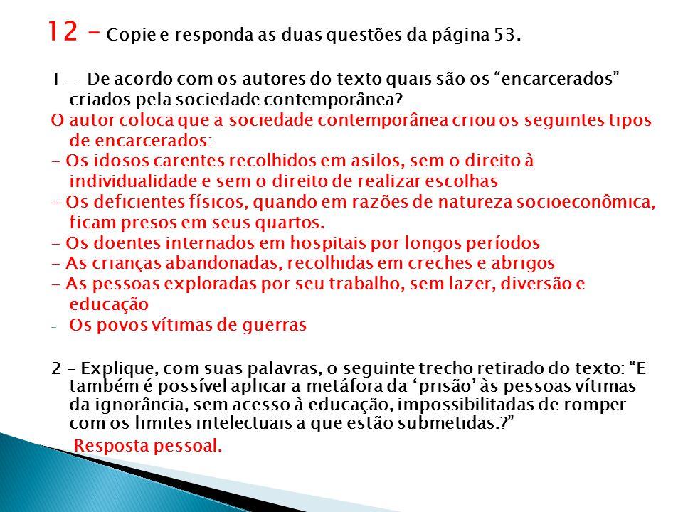 """12 – Copie e responda as duas questões da página 53. 1 – De acordo com os autores do texto quais são os """"encarcerados"""" criados pela sociedade contempo"""