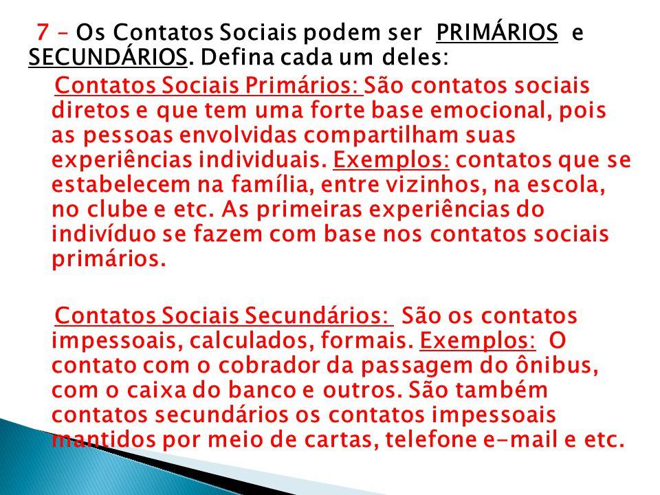 7 – Os Contatos Sociais podem ser PRIMÁRIOS e SECUNDÁRIOS. Defina cada um deles: Contatos Sociais Primários: São contatos sociais diretos e que tem um