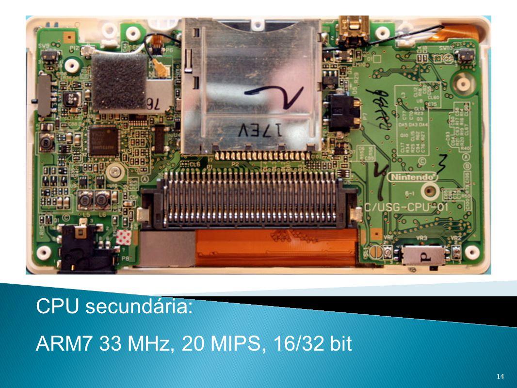 CPU secundária: ARM7 33 MHz, 20 MIPS, 16/32 bit 14