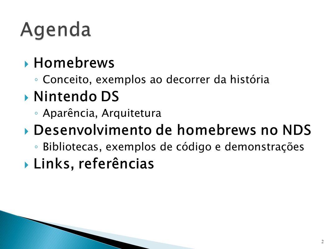  Homebrews ◦ Conceito, exemplos ao decorrer da história  Nintendo DS ◦ Aparência, Arquitetura  Desenvolvimento de homebrews no NDS ◦ Bibliotecas, exemplos de código e demonstrações  Links, referências 2