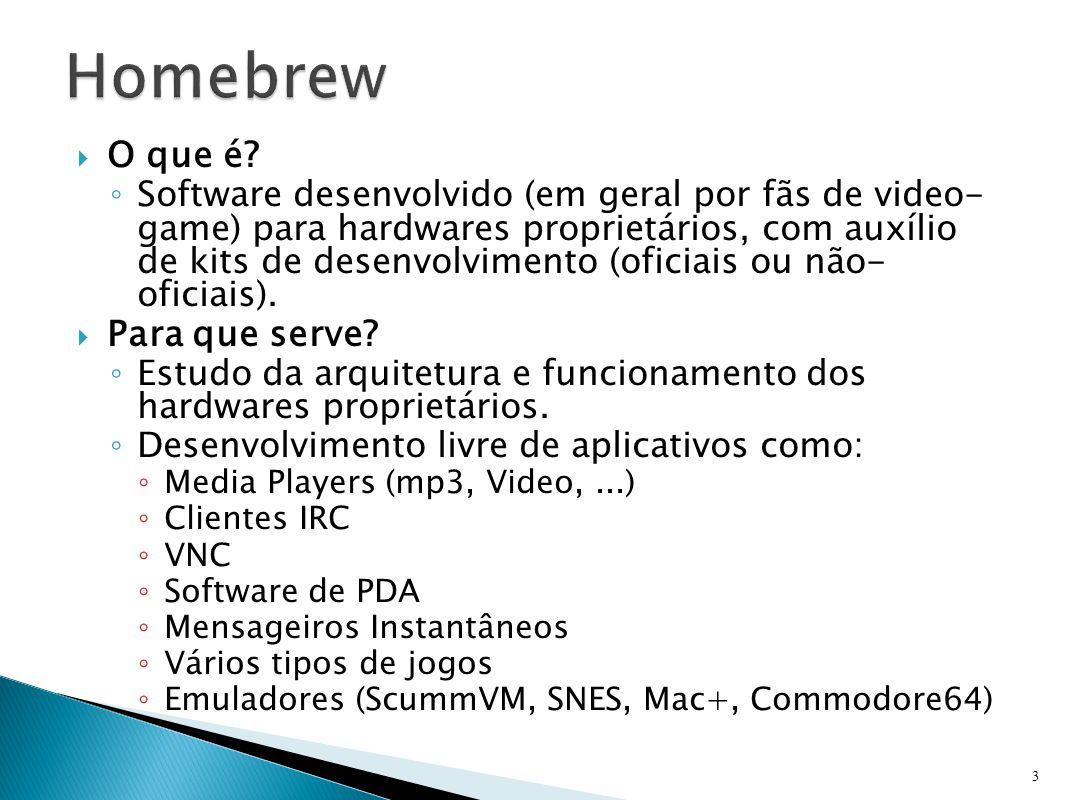  O que é? ◦ Software desenvolvido (em geral por fãs de video- game) para hardwares proprietários, com auxílio de kits de desenvolvimento (oficiais ou