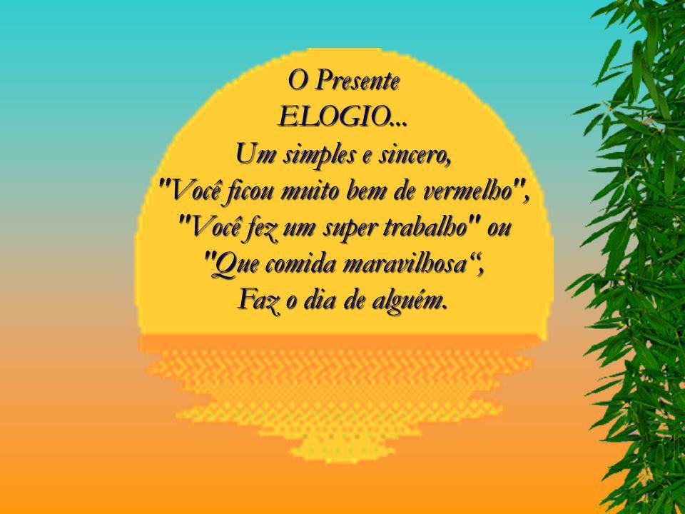 O Presente ELOGIO...