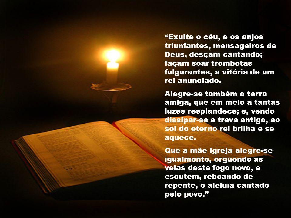 Exulte o céu, e os anjos triunfantes, mensageiros de Deus, desçam cantando; façam soar trombetas fulgurantes, a vitória de um rei anunciado.