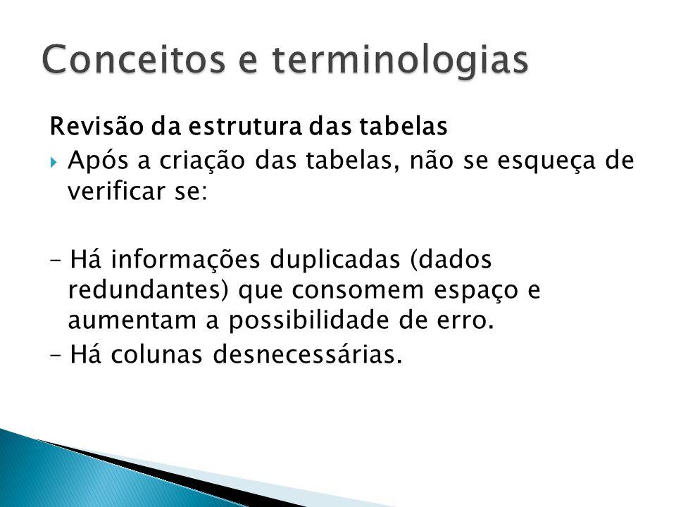 Revisão da estrutura das tabelas  Após a criação das tabelas, não se esqueça de verificar se: – Há informações duplicadas (dados redundantes) que consomem espaço e aumentam a possibilidade de erro.