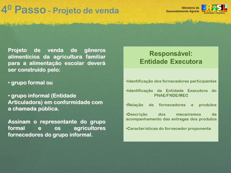 4 0 Passo - Projeto de venda Projeto de venda de gêneros alimentícios da agricultura familiar para a alimentação escolar deverá ser construído pelo: • grupo formal ou • grupo informal (Entidade Articuladora) em conformidade com a chamada pública.