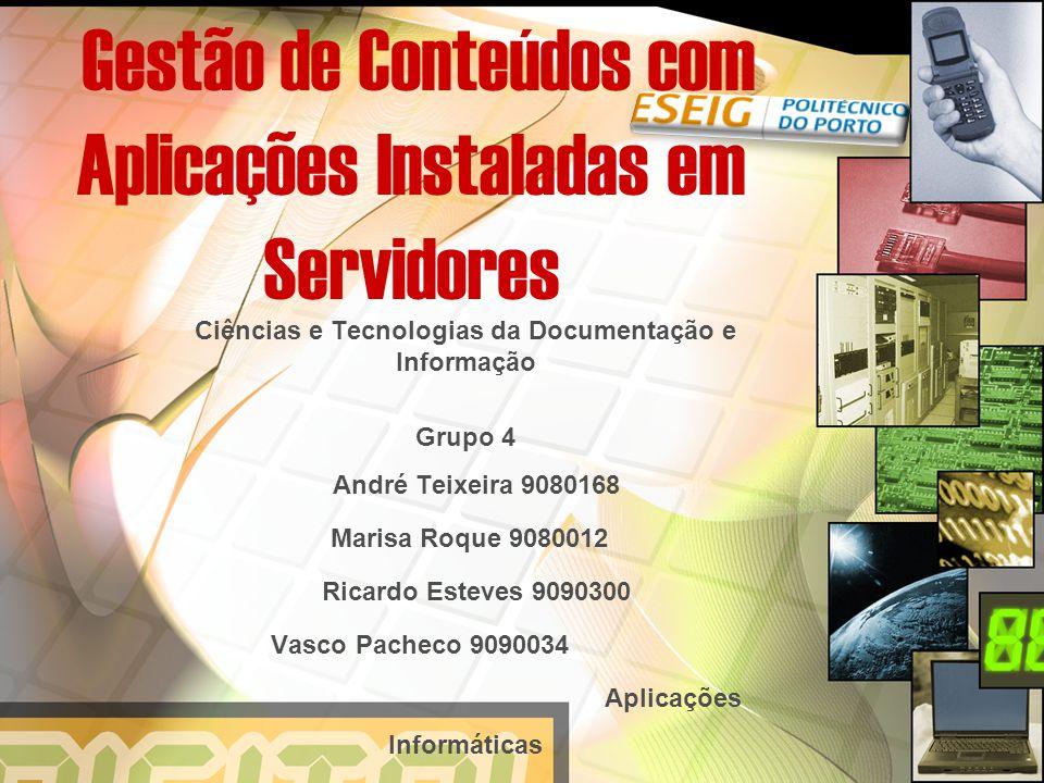 Gestão de Conteúdos com Aplicações Instaladas em Servidores Ciências e Tecnologias da Documentação e Informação Grupo 4 André Teixeira 9080168 Marisa