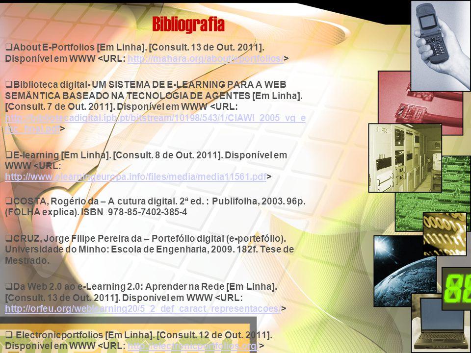 Bibliografia  About E-Portfolios [Em Linha]. [Consult. 13 de Out. 2011]. Disponível em WWW http://mahara.org/about/eportfolios/  Biblioteca digital-