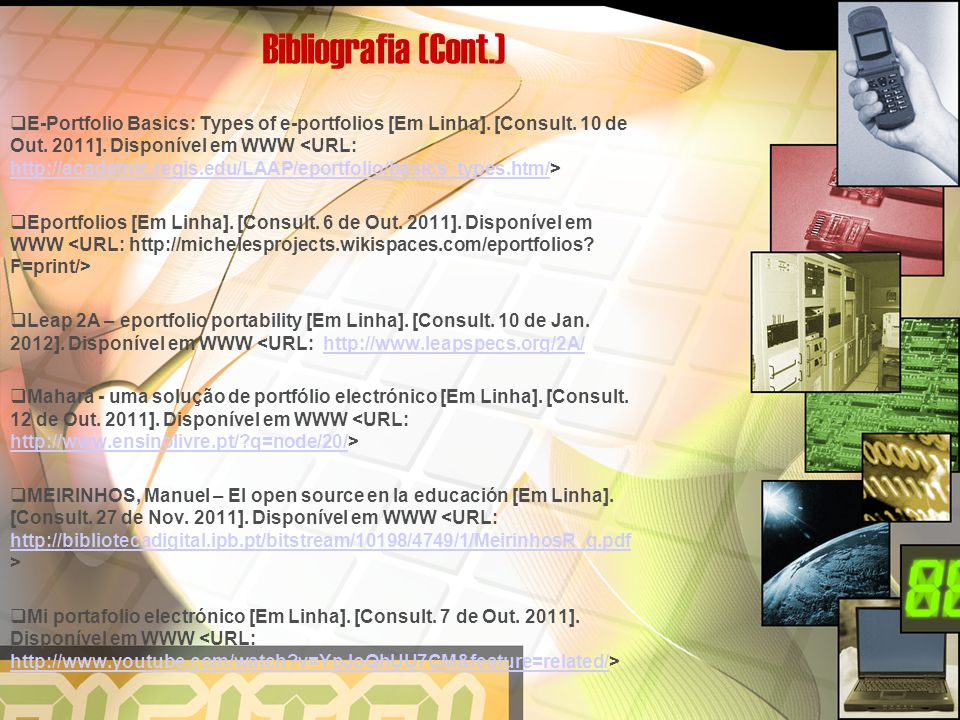 Bibliografia (Cont.)  E-Portfolio Basics: Types of e-portfolios [Em Linha]. [Consult. 10 de Out. 2011]. Disponível em WWW http://academic.regis.edu/L