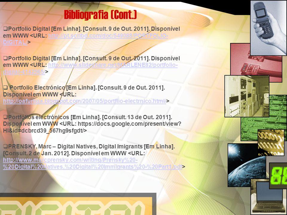 Bibliografia (Cont.)  Portfolio Digital [Em Linha]. [Consult. 9 de Out. 2011]. Disponível em WWW http://pt.scribd.com/doc/549088/PORTFOLIO- DIGITAL/